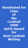 Nominated for Tales of the Cocktail 2008 Spirit Award for Best Cocktail Writing