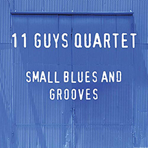 11 Guys Quartet: Small Blues and Grooves