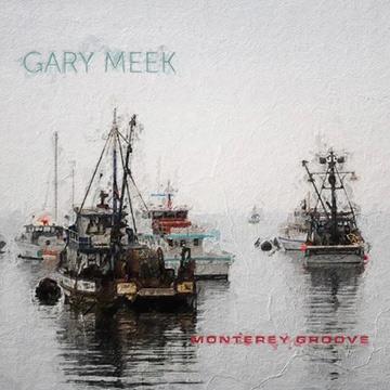 Gary Meek – Monterey Groove
