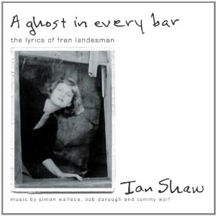 Ian Shaw- A Ghost in Every Bar, the Lyrics of Fran Landesman