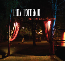 Tiny Tornado - Echoes and Rhymes