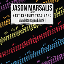 Jason Marsalis and 21st Century Trad Band Melody Reimagined: book 1