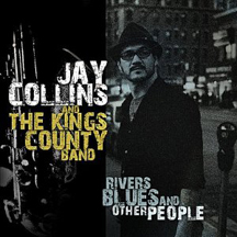 Jay Collins and The Kings County Band - Rrivers, Blues and Other People