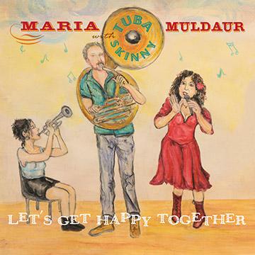 Maria Muldaur with Tuba Skinny: Let's Get Happy Together