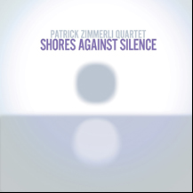 Patrick Zimmerli - Quartet Shores Against Silence
