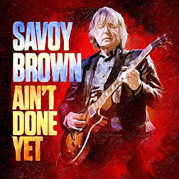 Savoy Brown – Ain't Done Yet