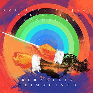 Smithsonian Jazz Masterworks Orchestra – Bernstein Reimagined