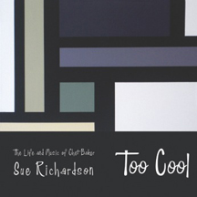Sue Richardson - Too Cool (The Life and Music of Chet Baker)