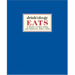 Drinkology EATS: A Guide to Bar Food and Cocktail Party Fare