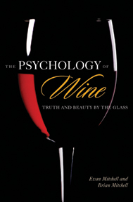 The Psychology of Wine, Truth and Beauty By The Glass by Evan Mitchell and Brian Mitchell