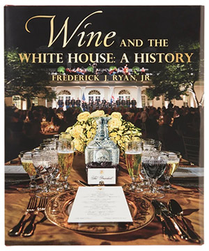 Wine and the White House: A History by Frederick J Ryan, Jr